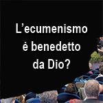 L'Ecumenismo vuole l'unità, ma sta promuovendo la verità?