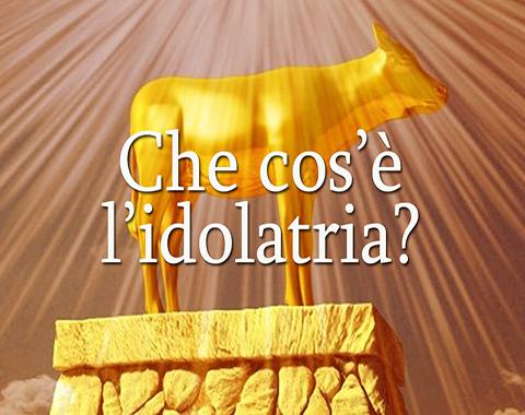 Che cos'e' l'idolatria