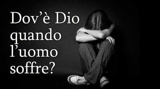 Dov'è Dio quando l'uomo soffre?
