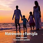 Matrimonio e Famiglia: come ritrovare la dimensione perduta