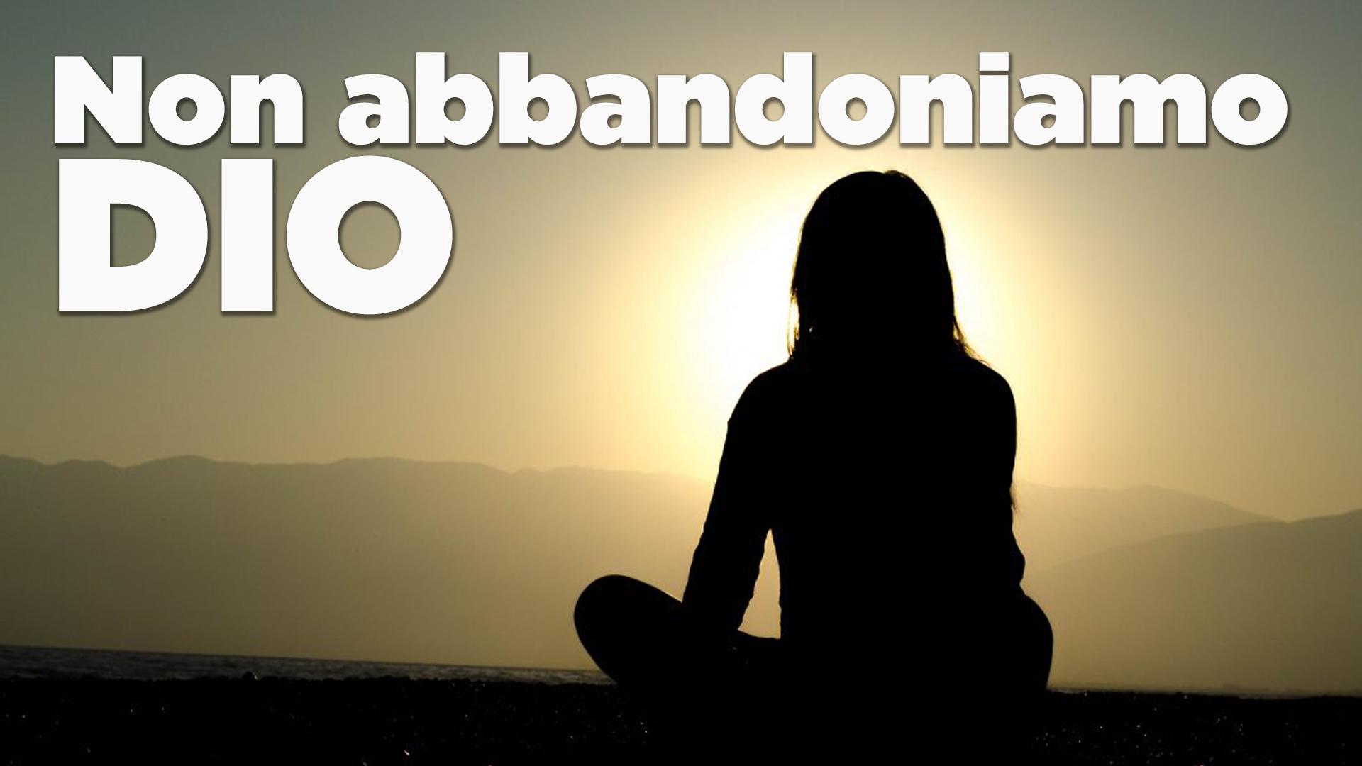 Non abbandoniamo Dio-LaBuonaNotizia.org